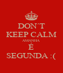 DON´T KEEP CALM AMANHA  É SEGUNDA :( - Personalised Poster A4 size