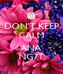 DON'T KEEP CALM  ANA NG7T - Personalised Poster A4 size