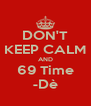 DON'T KEEP CALM AND 69 Time -Dè - Personalised Poster A4 size