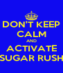 DON'T KEEP CALM AND ACTIVATE SUGAR RUSH - Personalised Poster A4 size