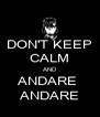 DON'T KEEP CALM AND ANDARE  ANDARE - Personalised Poster A4 size