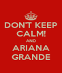 DON'T KEEP CALM! AND ARIANA GRANDE - Personalised Poster A4 size