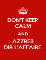 DON'T KEEP CALM AND AZZREB DIR L'AFFAIRE - Personalised Poster A4 size