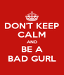 DON'T KEEP CALM AND BE A BAD GURL - Personalised Poster A4 size