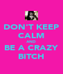 DON'T KEEP CALM AND BE A CRAZY BITCH - Personalised Poster A4 size