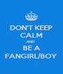 DON'T KEEP CALM AND  BE A FANGIRL/BOY - Personalised Poster A4 size