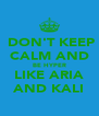 DON'T KEEP CALM AND BE HYPER LIKE ARIA AND KALI - Personalised Poster A4 size