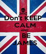 Don't KEEP   CALM    AND     BE    JAMES - Personalised Poster A4 size