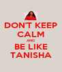 DON'T KEEP CALM AND BE LIKE TANISHA - Personalised Poster A4 size