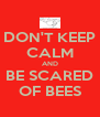 DON'T KEEP CALM AND BE SCARED OF BEES - Personalised Poster A4 size