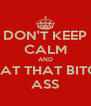 DON'T KEEP CALM AND BEAT THAT BITCH ASS - Personalised Poster A4 size