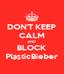DON'T KEEP CALM AND BLOCK PlasticBieber - Personalised Poster A4 size