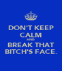 DON'T KEEP CALM AND BREAK THAT BITCH'S FACE. - Personalised Poster A4 size