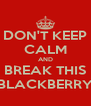 DON'T KEEP CALM AND BREAK THIS BLACKBERRY - Personalised Poster A4 size