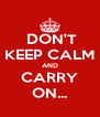 DON'T KEEP CALM AND CARRY ON... - Personalised Poster A4 size