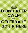 DON'T KEEP CALM AND CELEBRATE  30's R HERE - Personalised Poster A4 size