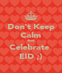 Don't Keep Calm And Celebrate  EID ;) - Personalised Poster A4 size