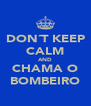 DON´T KEEP CALM AND CHAMA O BOMBEIRO - Personalised Poster A4 size