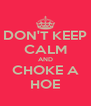 DON'T KEEP CALM AND CHOKE A HOE - Personalised Poster A4 size
