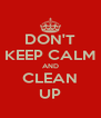 DON'T KEEP CALM AND CLEAN UP - Personalised Poster A4 size