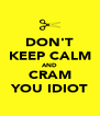 DON'T KEEP CALM AND CRAM YOU IDIOT - Personalised Poster A4 size
