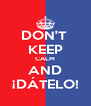 DON'T  KEEP CALM AND ¡DÁTELO! - Personalised Poster A4 size