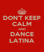DON'T KEEP CALM AND DANCE LATINA - Personalised Poster A4 size