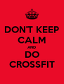 DON'T KEEP CALM AND DO CROSSFIT - Personalised Poster A4 size