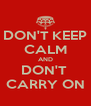 DON'T KEEP CALM AND DON'T  CARRY ON - Personalised Poster A4 size