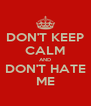 DON'T KEEP CALM AND DON'T HATE ME - Personalised Poster A4 size