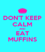 DON'T KEEP CALM AND EAT MUFFINS - Personalised Poster A4 size