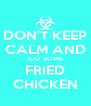 DON'T KEEP CALM AND EAT SOME FRIED CHICKEN - Personalised Poster A4 size