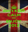 don't KEEP CALM AND ENJOY 2013 - Personalised Poster A4 size