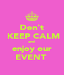 Don't  KEEP CALM and enjoy our EVENT  - Personalised Poster A4 size