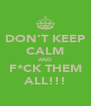 DON'T KEEP CALM AND F*CK THEM ALL!!! - Personalised Poster A4 size