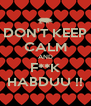 DON'T KEEP CALM AND F**K HABDUU !! - Personalised Poster A4 size
