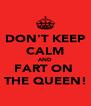 DON'T KEEP CALM AND FART ON  THE QUEEN! - Personalised Poster A4 size