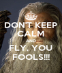 DON'T KEEP CALM AND FLY, YOU FOOLS!!! - Personalised Poster A4 size