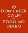 DON'T KEEP CALM AND FOGO NO DIABO - Personalised Poster A4 size