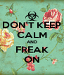 DON'T KEEP CALM AND FREAK ON - Personalised Poster A4 size