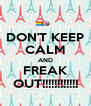DON'T KEEP CALM AND FREAK OUT!!!!!!!!!!!! - Personalised Poster A4 size