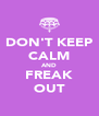 DON'T KEEP CALM AND FREAK OUT - Personalised Poster A4 size