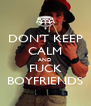 DON'T KEEP CALM AND FUCK BOYFRIENDS - Personalised Poster A4 size