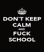 DON`T KEEP CALM AND FUCK SCHOOL - Personalised Poster A4 size