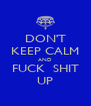 DON'T KEEP CALM AND FUCK  SHIT UP - Personalised Poster A4 size