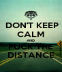 DON'T KEEP CALM AND FUCK THE DISTANCE - Personalised Poster A4 size