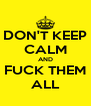 DON'T KEEP CALM AND FUCK THEM ALL - Personalised Poster A4 size