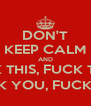 DON'T KEEP CALM AND FUCK THIS, FUCK THAT, FUCK YOU, FUCK OFF - Personalised Poster A4 size