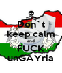Don`t keep calm and FUCK unGAYria - Personalised Poster A4 size