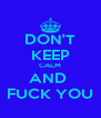 DON'T KEEP CALM AND  FUCK YOU - Personalised Poster A4 size